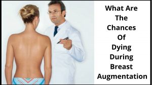 What Are The Chances Of Dying During Breast Augmentation